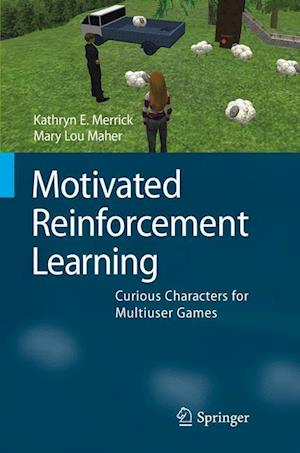 Motivated Reinforcement Learning : Curious Characters for Multiuser Games