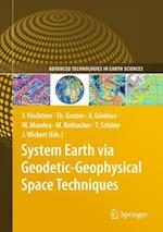 System Earth Via Geodetic-Geophysical Space Techniques af Jens Wickert, Thomas Gruber, Markus Rothacher