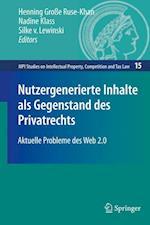 Nutzergenerierte Inhalte ALS Gegenstand Des Privatrechts (Mpi Studies on Intellectual Property, Competition and Tax Law, nr. 15)
