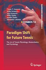 Paradigm Shift for Future Tennis (Cognitive Systems Monographs, nr. 12)