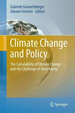 Climate Change and Policy : The Calculability of Climate Change and the Challenge of Uncertainty