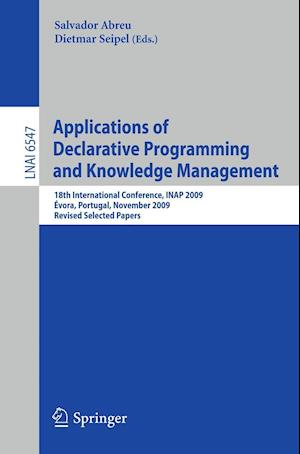 Applications of Declarative Programming and Knowledge Management : 18th International Conference, INAP 2009, Évora, Portugal, November 3-5, 2009, Revi