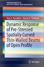 Dynamic Response of Pre-Stressed Spatially Curved Thin-Walled Beams of Open Profile (Springerbriefs in Applied Sciences and Technology)