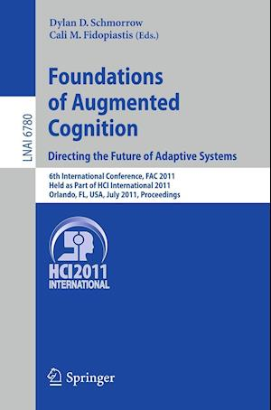 Foundations of Augmented Cognition. Directing the Future of Adaptive Systems : 6th International Conference, FAC 2011, Held as Part of HCI Internatio