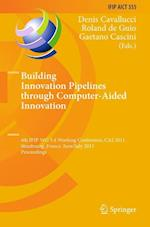 Building Innovation Pipelines through Computer-Aided Innovation (Ifip Advances in Information and Communication Technology, nr. 355)