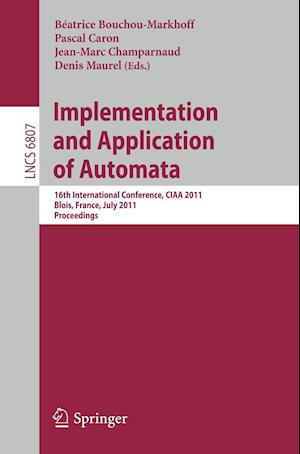 Implementation and Application of Automata : 16th International Conference, CIAA 2011, Blois, France, July 13-16, 2011, Revised Selected Papers