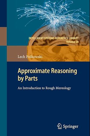 Approximate Reasoning by Parts : An Introduction to Rough Mereology