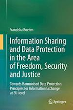 Information Sharing and Data Protection in the Area of Freedom, Security and Justice : Towards Harmonised Data Protection Principles for Information E
