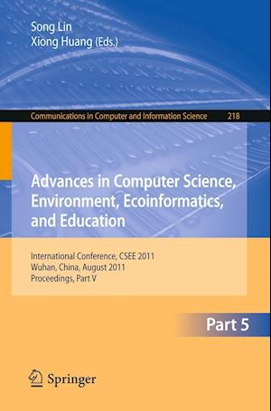 Advances in Computer Science, Environment, Ecoinformatics, and Education, Part V : International Conference, CSEE 2011, Wuhan, China, August 21-22, 20