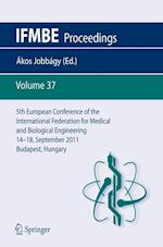 5th European Conference of the International Federation for Medical and Biological Engineering 14 - 18 September 2011, Budapest, Hungary (Ifmbe Proceedings, nr. 37)