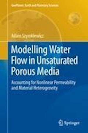 Modelling Water Flow in Unsaturated Porous Media: Accounting for Nonlinear Permeability and Material Heterogeneity