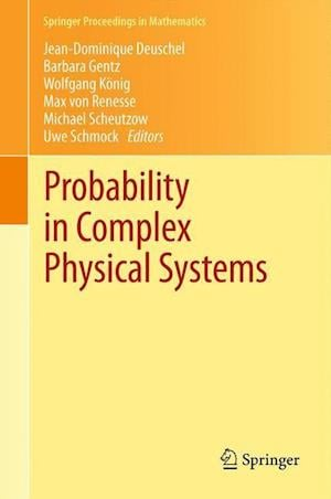 Probability in Complex Physical Systems: In Honour of Erwin Bolthausen and Jurgen Gartner
