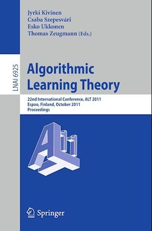 Algorithmic Learning Theory : 22nd International Conference, ALT 2011, Espoo, Finland, October 5-7, 2011, Proceedings