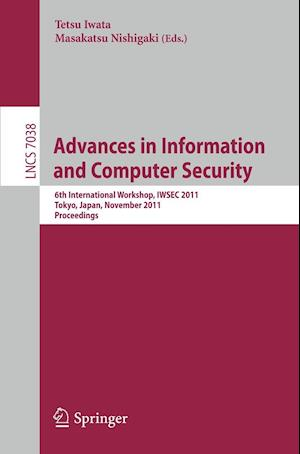 Advances in Information and Computer Security : 6th International Workshop on Security, IWSEC 2011, Tokyo, Japan, November 8-10, 2011. Proceedings