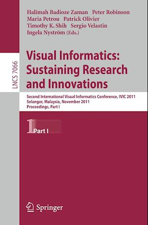 Visual Informatics: Sustaining Research and Innovations : Second International Visual Informatics Conference, IVIC 2011, Selangor, Malaysia, November