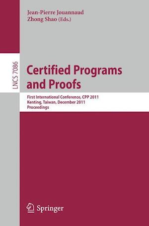 Certified Programs and Proofs : First International Conference, CPP 2011, Kenting, Taiwan, December 7-9, 2011, Proceedings