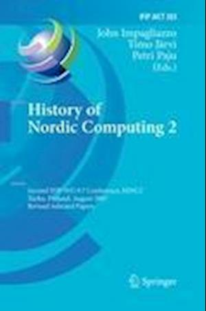 History of Nordic Computing 2 : Second IFIP WG 9.7 Conference, HiNC 2, Turku, Finland, August 21-23, 2007, Revised Selected Papers