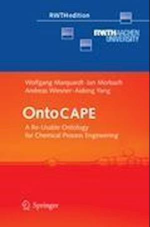 OntoCAPE : A Re-Usable Ontology for Chemical Process Engineering