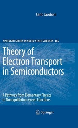 Theory of Electron Transport in Semiconductors: A Pathway from Elementary Physics to Nonequilibrium Green Functions