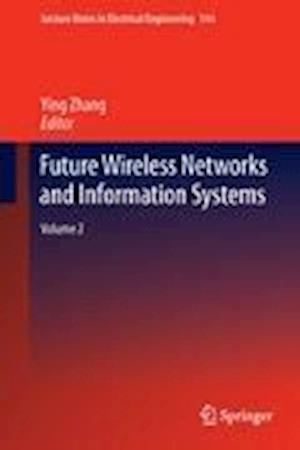 Future Wireless Networks and Information Systems: Volume 2