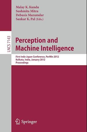 Perception and Machine Intelligence : First Indo-Japan Conference, PerMIn 2012, Kolkata, India, January 12-13, 2011, Proceedings