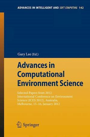 Advances in Computational Environment Science: Selected Papers from 2012 International Conference on Environment Science (Ices 2012), Australia, Melbo