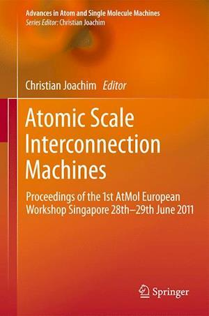 Atomic Scale Interconnection Machines : Proceedings of the 1st AtMol European Workshop Singapore 28th-29th June 2011