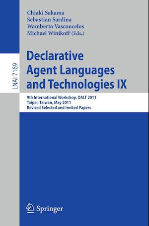 Declarative Agent Languages and Technologies IX : 9th International Workshop, DALT 2011, Taipei, Taiwan, May 3, 2011, Revised Selected and Invited Pap