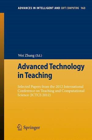 Advanced Technology in Teaching : Selected papers from the 2012 International Conference on Teaching and Computational Science (ICTCS 2012)