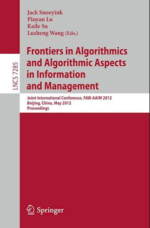 Frontiers in Algorithmics and Algorithmic Aspects in Information and Management : Joint International Conference, FAW-AAIM 2012, Beijing, China, May 1