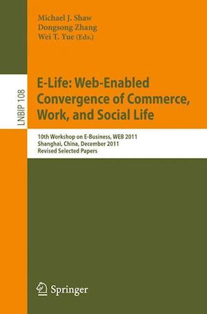 E-Life: Web-Enabled Convergence of Commerce, Work, and Social Life : 10th Workshop on E-Business, WEB 2011, Shanghai, China, December 4, 2011, Revised