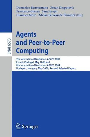 Agents and Peer-to-Peer Computing : 7th International Workshop, AP2PC 2008, Estoril, Portugal, May 13, 2008 and 8th International Workshop, AP2PC 2009