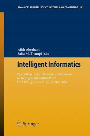 Intelligent Informatics: Proceedings of the International Symposium on Intelligent Informatics Isi 12 Held at August 4-5 2012, Chennai, India