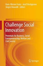 Challenge Social Innovation : Potentials for Business, Social Entrepreneurship, Welfare and Civil Society