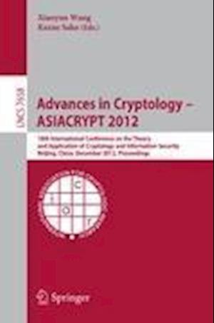 Advances in Cryptology -- ASIACRYPT 2012 : 18th International Conference on the Theory and Application of Cryptology and Information Security, Beijing