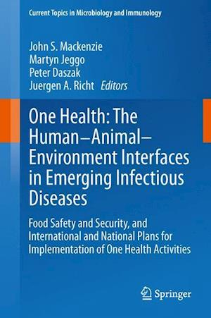 One Health: The Human-Animal-Environment Interfaces in Emerging Infectious Diseases: Food Safety and Security, and International and National Plans fo