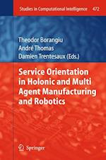 Service Orientation in Holonic and Multi Agent Manufacturing and Robotics af Theodor Borangiu