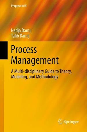 Process Management : A Multi-disciplinary Guide to Theory, Modeling, and Methodology