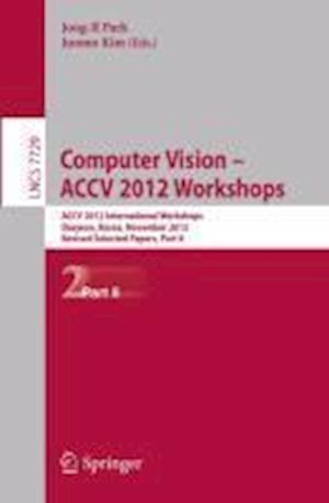 Computer Vision - Accv 2012 Workshops: Accv 2012 International Workshops, Daejeon, Korea, November 5-6, 2012. Revised Selected Papers, Part II