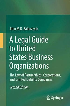 A Legal Guide to United States Business Organizations : The Law of Partnerships, Corporations, and Limited Liability Companies