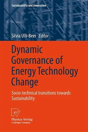 Dynamic Governance of Energy Technology Change: Socio-Technical Transitions Towards Sustainability