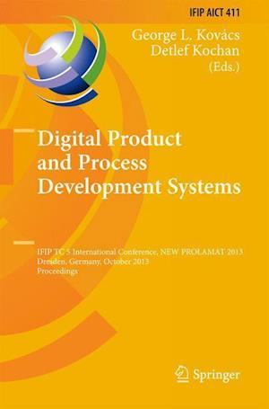Digital Product and Process Development Systems : IFIP TC 5 International Conference, NEW PROLAMAT 2013, Dresden, Germany, October 10-11, 2013, Procee