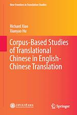 Corpus-Based Studies of Translational Chinese in English-Chinese Translation af Richard Xiao