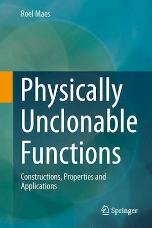 Physically Unclonable Functions : Constructions, Properties and Applications