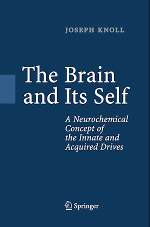 The Brain and Its Self : A Neurochemical Concept of the Innate and Acquired Drives