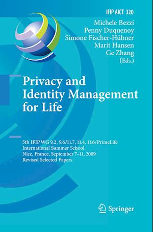 Privacy and Identity Management for Life : 5th IFIP WG 9.2, 9.6/11.4, 11.6, 11.7/PrimeLife International Summer School, Nice, France, September 7-11,