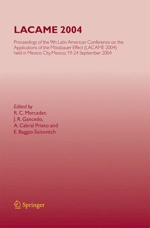LACAME 2004 : Proceedings of the 9th Latin American Conference on the Applications of the Mössbauer Effect, (LACAME 2004) held in Mexico City, Mexico,