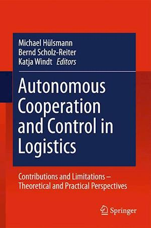 Autonomous Cooperation and Control in Logistics : Contributions and Limitations - Theoretical and Practical Perspectives