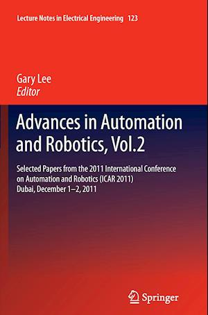Advances in Automation and Robotics, Vol.2 : Selected papers from the 2011 International Conference on Automation and Robotics (ICAR 2011), Dubai, Dec