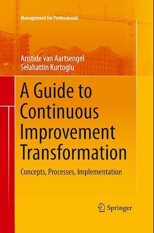 A Guide to Continuous Improvement Transformation : Concepts, Processes, Implementation